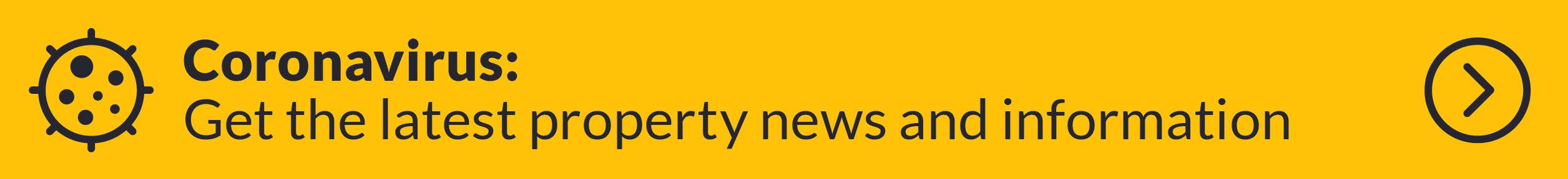 Coronavirus: Get the latest property news and information